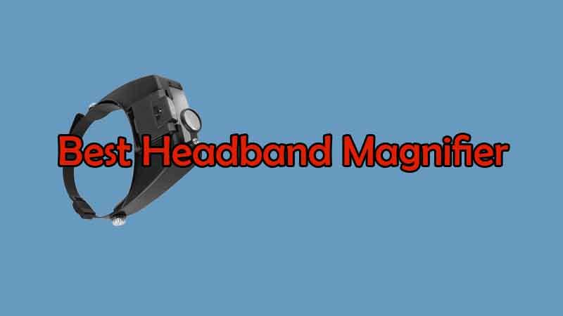 Top 5 Best Headband Magnifier with Light