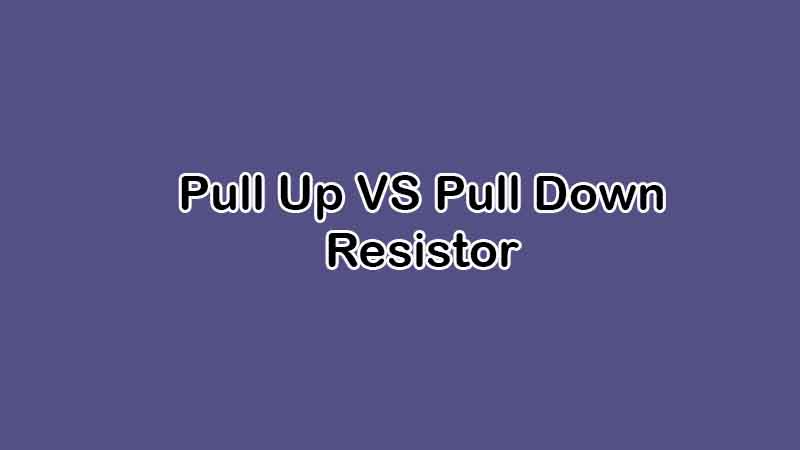 Difference between Pull-Up vs Pull-Down Resistor (and its Application)