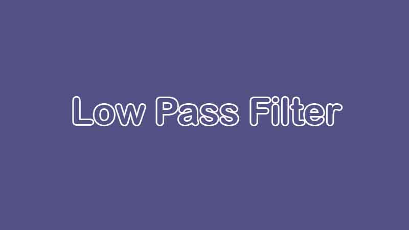 What is Low Pass Filter and its Applications?