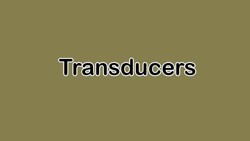 4 Different Types of Transducers and Their Applications